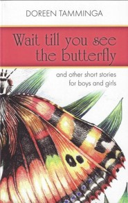 Wait Till You See the Butterfly: And Other Short Stories for Boys and Girls  -     By: Doreen Tamminga