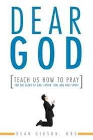 Dear God, Teach Us How to Pray: For the Glory of God: Father, Son, and Holy Spirit