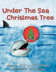 Under the Sea Christmas Tree  -     By: Jay W. Foreman     Illustrated By: Mark Sasser