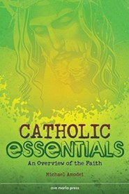 Catholic Essentials: An Overview of the Faith  -     By: Michael Amodei