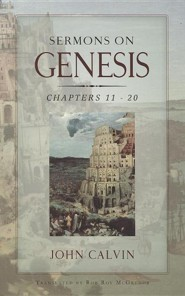 Sermons on Genesis - Chapters 11-20  -     By: John Calvin, Rob Roy McGregor