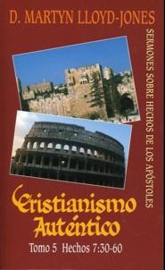 Cristianismo Autentico, Tomo 5: Sermones Sobre Hechos de los Apostoles = Authentic Christianity, Volume 5