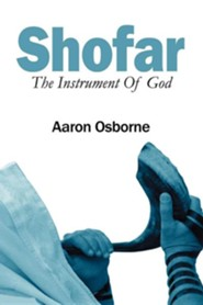 Shofar: The Instrument of God  -     By: Aaron Osborne