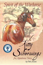 Spirit of the War Horse; Kitty Silverwings, an Appaloosa Story