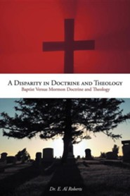 A Disparity in Doctrine and Theology: Baptist Versus Mormon Doctrine and Theology