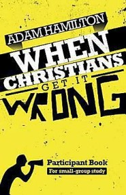 When Christians Get It Wrong Participant Book for Small-Group Study