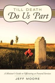 Till Death Do Us Part: A Minister's Guide to Officiating at Funeral Services