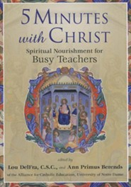 5 Minutes with Christ: Spiritual Nourishment for Busy Teachers  -     Edited By: Lou DelFra C.S.C., Ann Primus Berends     By: Lou DelFra, C.S.C.(Eds.) & Ann Primus Berends(Eds.)