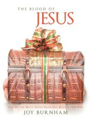 The Blood of Jesus: The Seven Ways Jesus Shed His Blood for You  -     