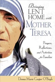 Bringing Lent Home with Mother Teresa: Prayers, Reflections, and Activities for Families  -              By: Donna-Marie Cooper O'Boyle