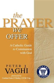 The Prayer We Offer: A Catholic Guide to Communion with God  -     By: Peter J. Vaghi