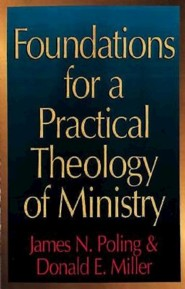 Foundations for a Practical Theology of Ministry   -     By: James Newton Poling, Donald Miller