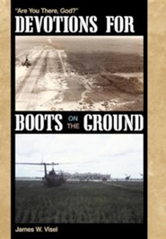 Devotions for Boots on the Ground: Are You There, God?  -     By: James W. Visel