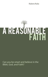A Reasonable Faith: Can You Be Smart and Believe in the Bible, God, and Faith?