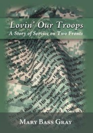 Lovin' Our Troops: A Story of Service on Two Fronts  -     By: Mary Bass Gray