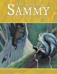 The Adventures of Sammy the Skunk: Book 3  -     By: Adele A. Roberts     Illustrated By: Kathy Holland