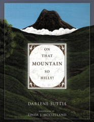 On That Mountain So Hilly!  -     By: Darlene Suttle