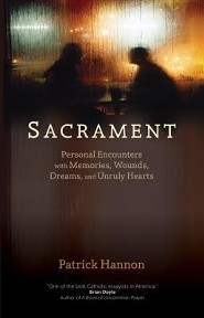 Sacrament: Personal Encounters with Memories, Wounds, Dreams, and Unruly Hearts