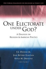 One Electorate Under God?: A Dialogue on Religion and American Politics  -     Edited By: E. J. Dionne Jr., Jean Bethke Elshtain, Kayla M. Drogosz     By: Jr. Dionne, E. J.(ED.), Jean Bethke Elshtain(ED.) & Kayla Meltzer Drogosz(ED.)