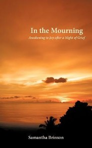 In the Mourning: Awakening to Joy After a Night of Grief  -     By: Samantha Brinson