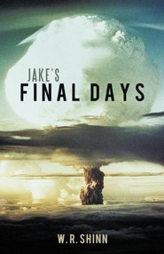 Jake's Final Days  -     By: W. R. Shinn