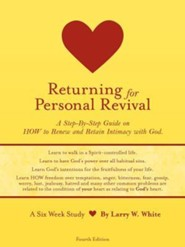 Returning for Personal Revival: A Step-By Step Guide on How to Renew and Retain Intimacy with God.