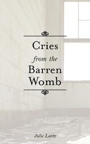 Cries from the Barren Womb  -     By: Julie Lortz