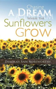 Chasing a Dream Where the Sunflowers Grow  -     By: Deborah Ann Norsworthy
