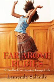 Far Above Rubies: A Handbook for Growing Teenage Girls
