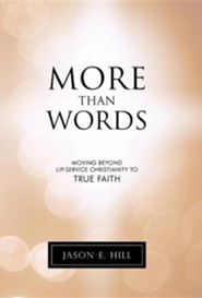 More Than Words: Moving Beyond Lip-Service Christianity to True Faith