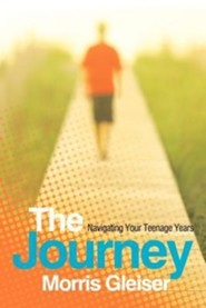 The Journey: Navigating Your Teenage Years  -     By: Morris Gleiser
