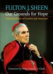 Our Grounds for Hope  -     By: Fulton J. Sheen