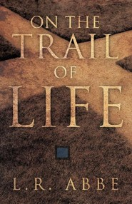On the Trail of Life  -     By: L.R. Abbe