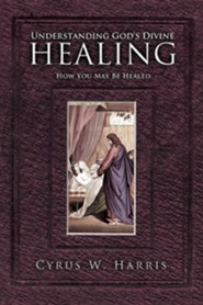 Understanding God's Divine Healing: How You May Be Healed