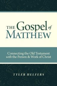 The Gospel of Matthew: Connecting the Old Testament with the Person & Work of Christ