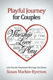 Playful Journey for Couples: Live Out the Passionate Marriage You Desire