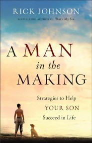 A Man in the Making: Strategies to Help Your Son Succeed in Life