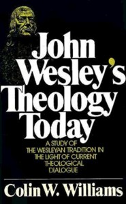 John Wesley Theology Today   -     By: colin Williams