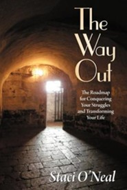 The Way Out: The Roadmap for Conquering Your Struggles and Transforming Your Life  -     By: Staci O'Neal