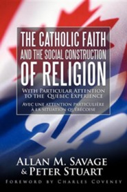 The Catholic Faith and the Social Construction of Religion: With Particular Attention to the Qu Bec Experience