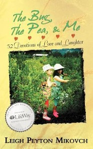 The Bug, the Pea, & Me: 52 Devotions of Love and Laughter  -     By: Leigh Peyton Mikovch