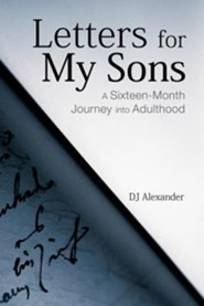 Letters for My Sons: A Sixteen-Month Journey Into Adulthood