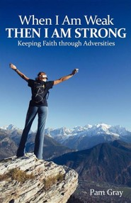When I Am Weak, Then I Am Strong: Keeping Faith Through Adversities