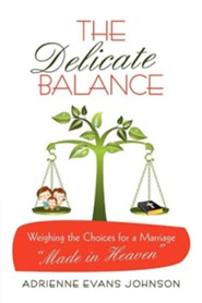 The Delicate Balance: Weighing the Choices for a Marriage Made in Heaven  -     By: Adrienne Evans Johnson