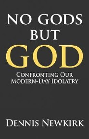 No Gods But God: Confronting Our Modern-Day Idolatry