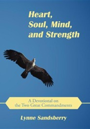Heart, Soul, Mind, and Strength: A Devotional on the Two Great Commandments