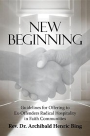New Beginning: Guidelines for Offering to Ex-Offenders Radical Hospitality in Faith Communities