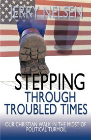 Stepping Through Troubled Times: Our Christian Walk in the Midst of Political Turmoil