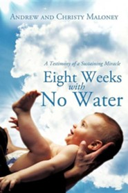 Eight Weeks with No Water: A Testimony of a Sustaining Miracle  -     By: Andrew Maloney, Christy Maloney