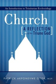 Church: A Reflection of the Triune God: An Introduction to Trinitarian Ecclesiology